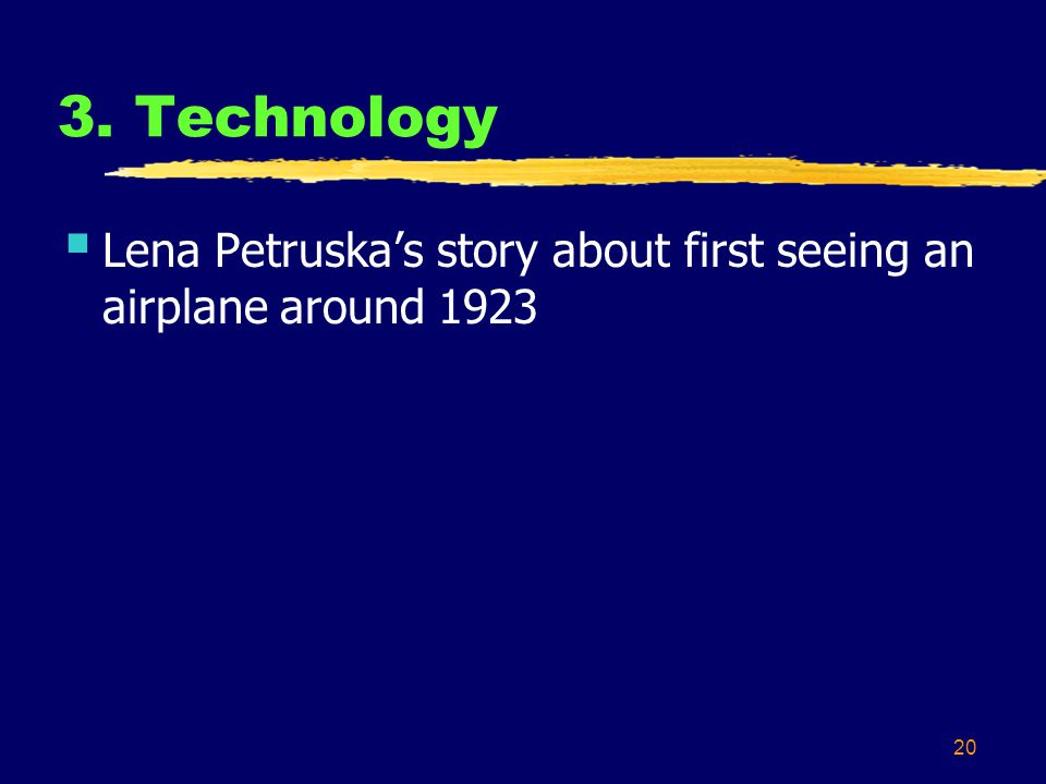 20 3. Technology Lena Petruskas story about first seeing an airplane around 1923