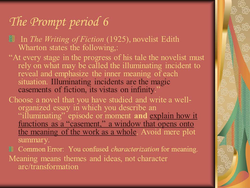 The Prompt period 6 In The Writing of Fiction (1925), novelist Edith Wharton states the following,: At every stage in the progress of his tale the novelist must rely on what may be called the illuminating incident to reveal and emphasize the inner meaning of each situation.