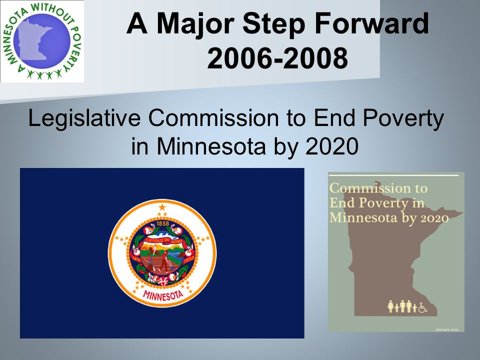 A Major Step Forward 2006-2008 Legislative Commission to End Poverty in Minnesota by 2020