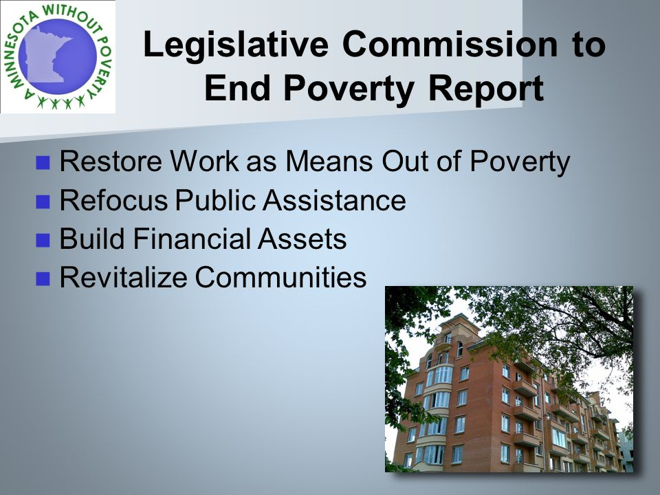 Legislative Commission to End Poverty Report Restore Work as Means Out of Poverty Refocus Public Assistance Build Financial Assets Revitalize Communities