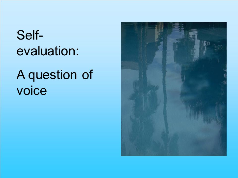Self- evaluation: A question of voice