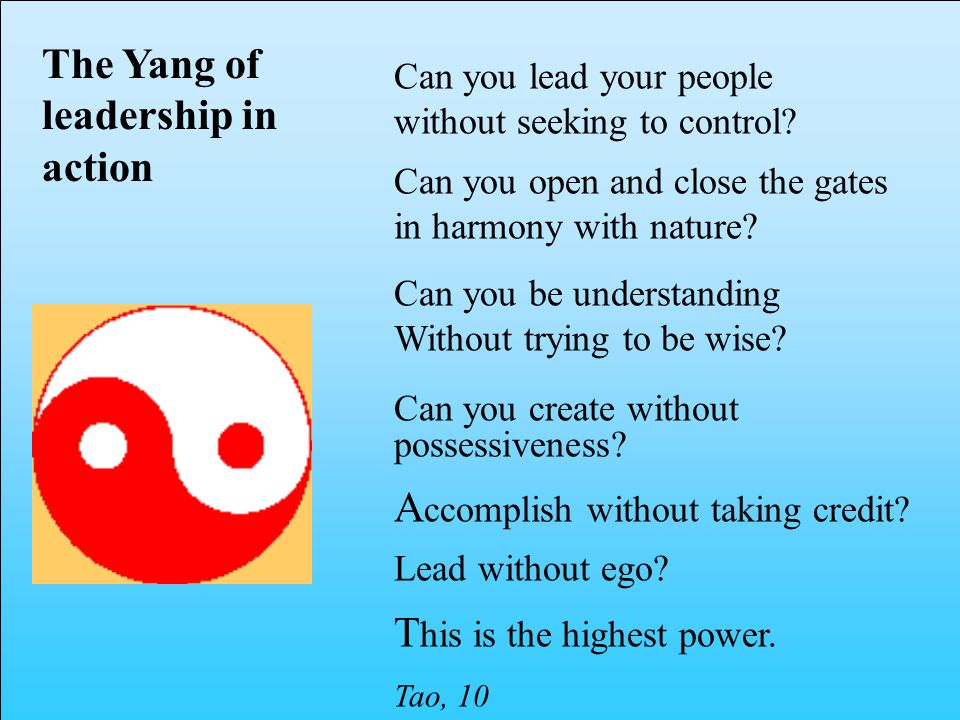 The Yang of leadership in action Can you lead your people without seeking to control.