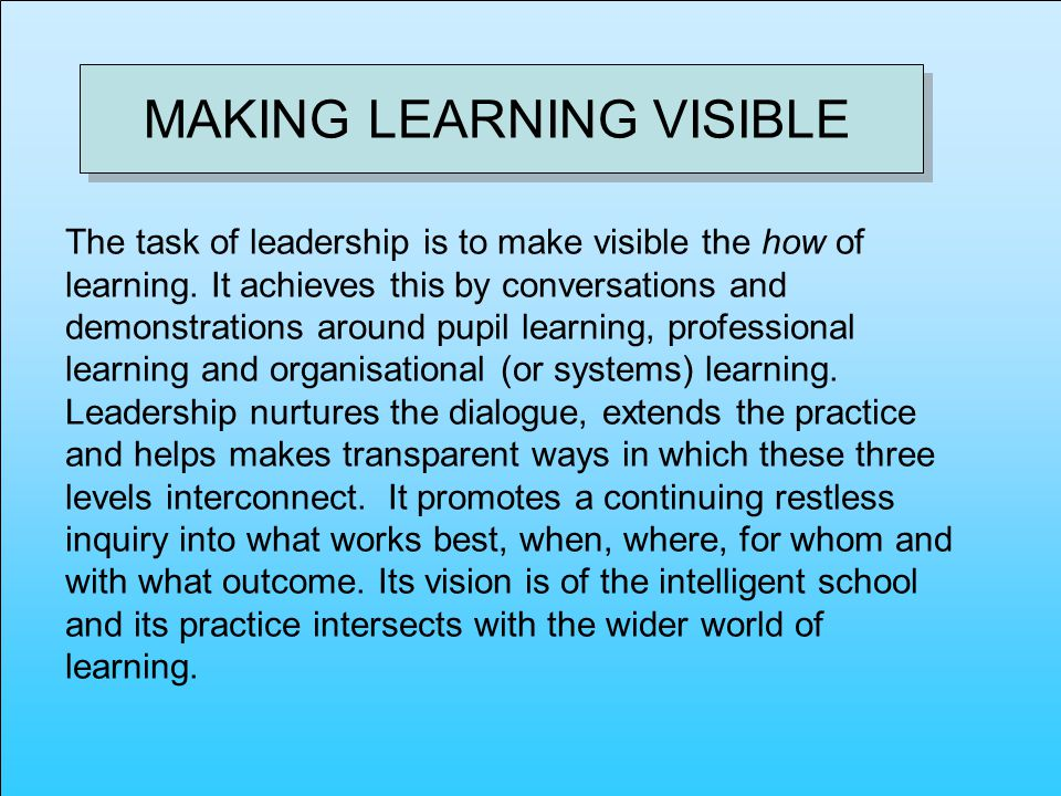 The task of leadership is to make visible the how of learning.
