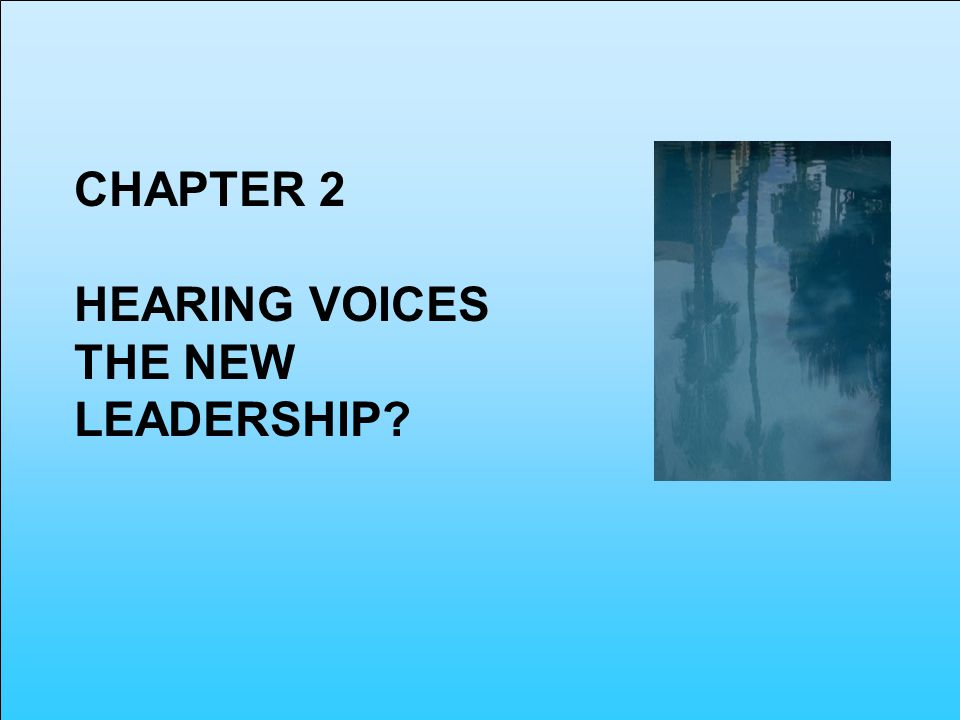 CHAPTER 2 HEARING VOICES THE NEW LEADERSHIP