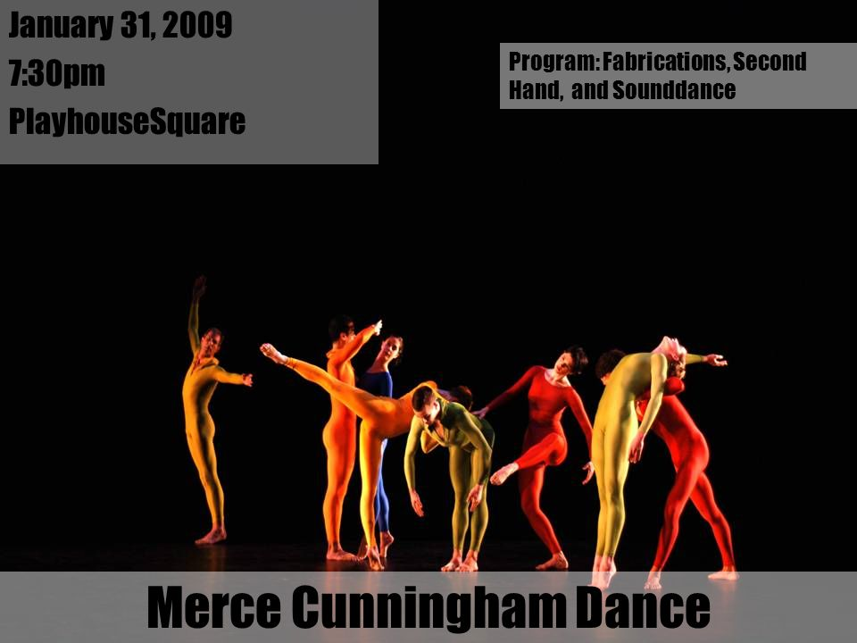 Merce Cunningham Dance January 31, 2009 7:30pm PlayhouseSquare Program: Fabrications, Second Hand, and Sounddance