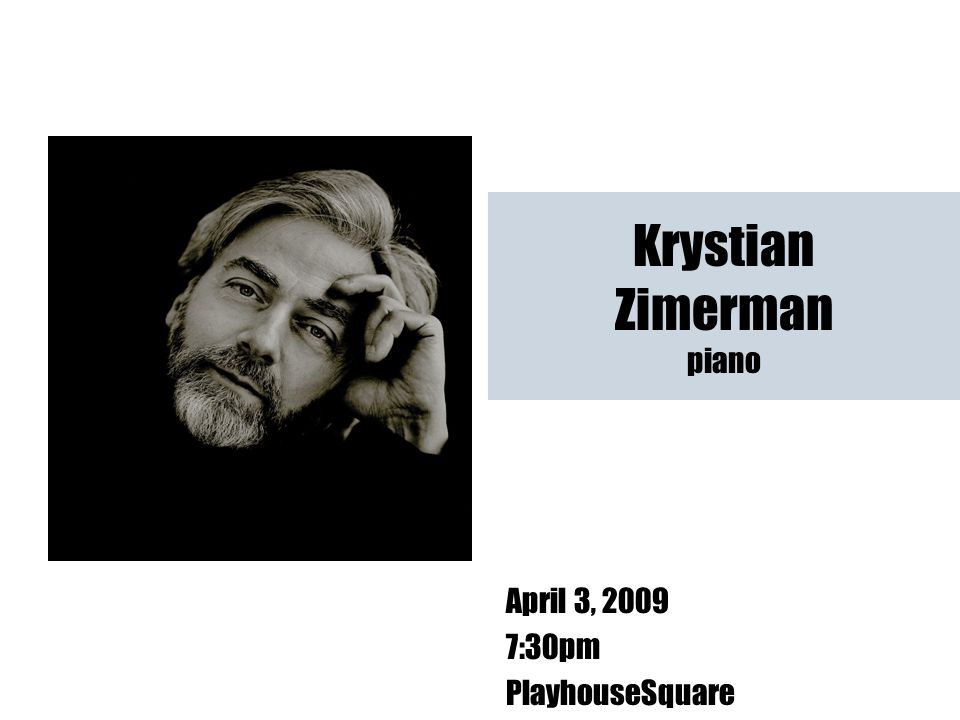 April 3, 2009 7:30pm PlayhouseSquare Krystian Zimerman piano