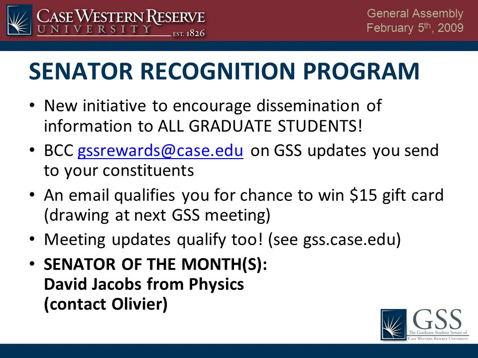 General Assembly February 5 th, 2009 SENATOR RECOGNITION PROGRAM New initiative to encourage dissemination of information to ALL GRADUATE STUDENTS.