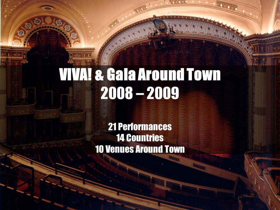 VIVA! & Gala Around Town 2008 – 2009 21 Performances 14 Countries 10 Venues Around Town