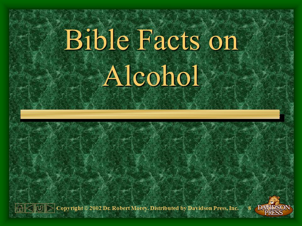 Copyright © 2002 Dr. Robert Morey. Distributed by Davidson Press, Inc.8 Bible Facts on Alcohol