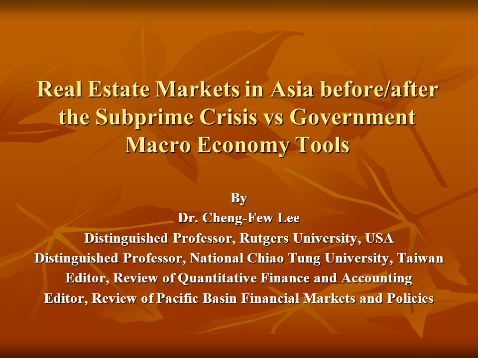 Real Estate Markets in Asia before/after the Subprime Crisis vs Government Macro Economy Tools By Dr.