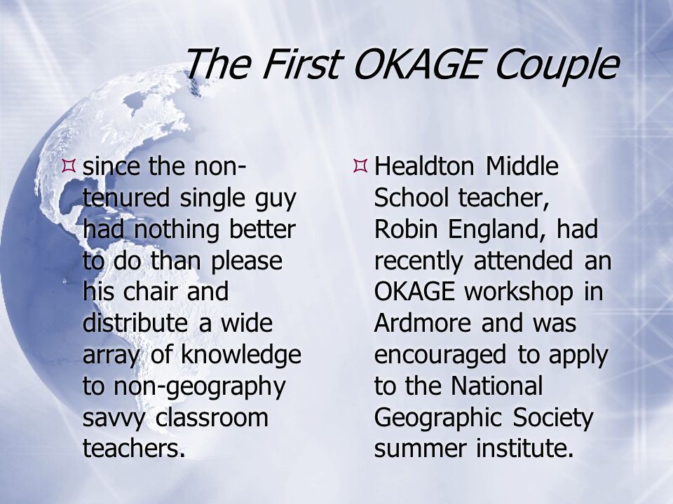 The First OKAGE Couple since the non- tenured single guy had nothing better to do than please his chair and distribute a wide array of knowledge to non-geography savvy classroom teachers.