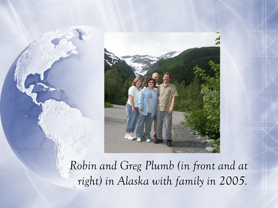 Robin and Greg Plumb (in front and at right) in Alaska with family in 2005.
