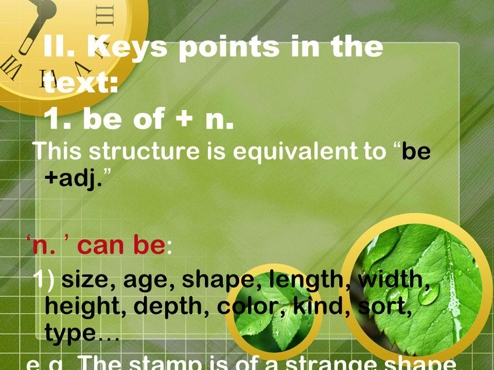 II. Keys points in the text: 1. be of + n. This structure is equivalent to be +adj.