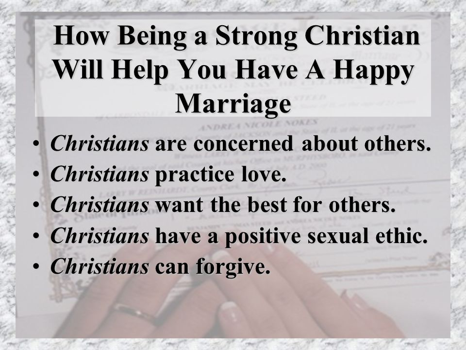 How Being a Strong Christian Will Help You Have A Happy Marriage How Being a Strong Christian Will Help You Have A Happy Marriage Christians are concerned about others.Christians are concerned about others.