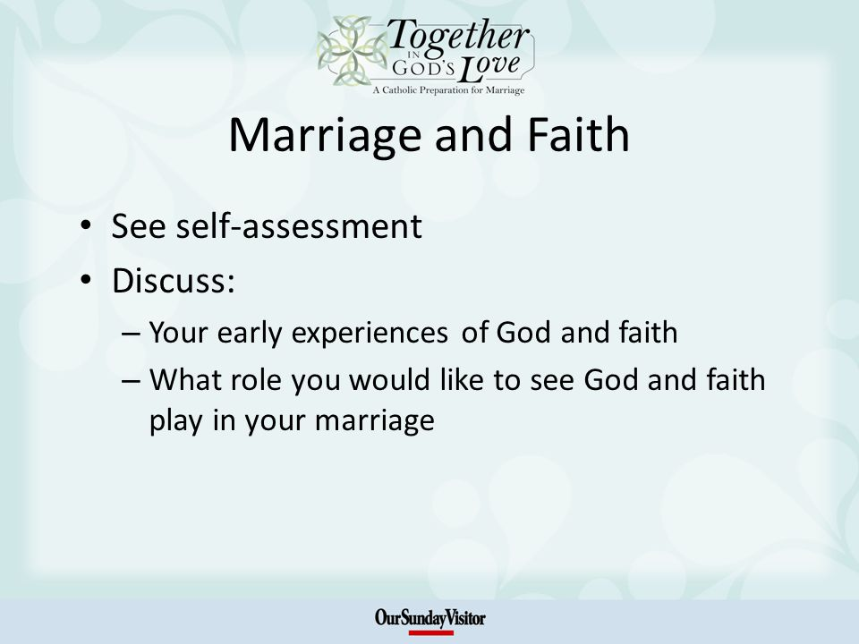 Marriage and Faith See self-assessment Discuss: – Your early experiences of God and faith – What role you would like to see God and faith play in your marriage