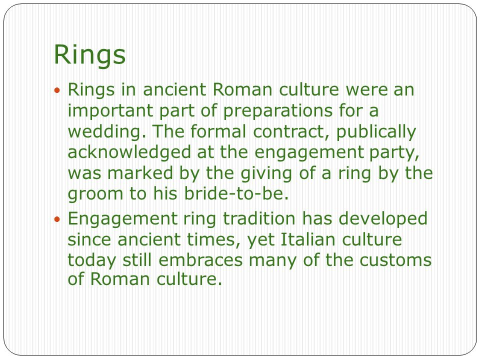 Rings Rings in ancient Roman culture were an important part of preparations for a wedding.