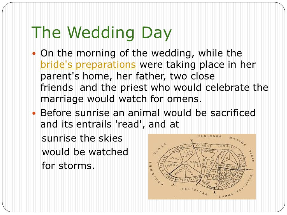 The Wedding Day On the morning of the wedding, while the bride s preparations were taking place in her parent s home, her father, two close friends and the priest who would celebrate the marriage would watch for omens.