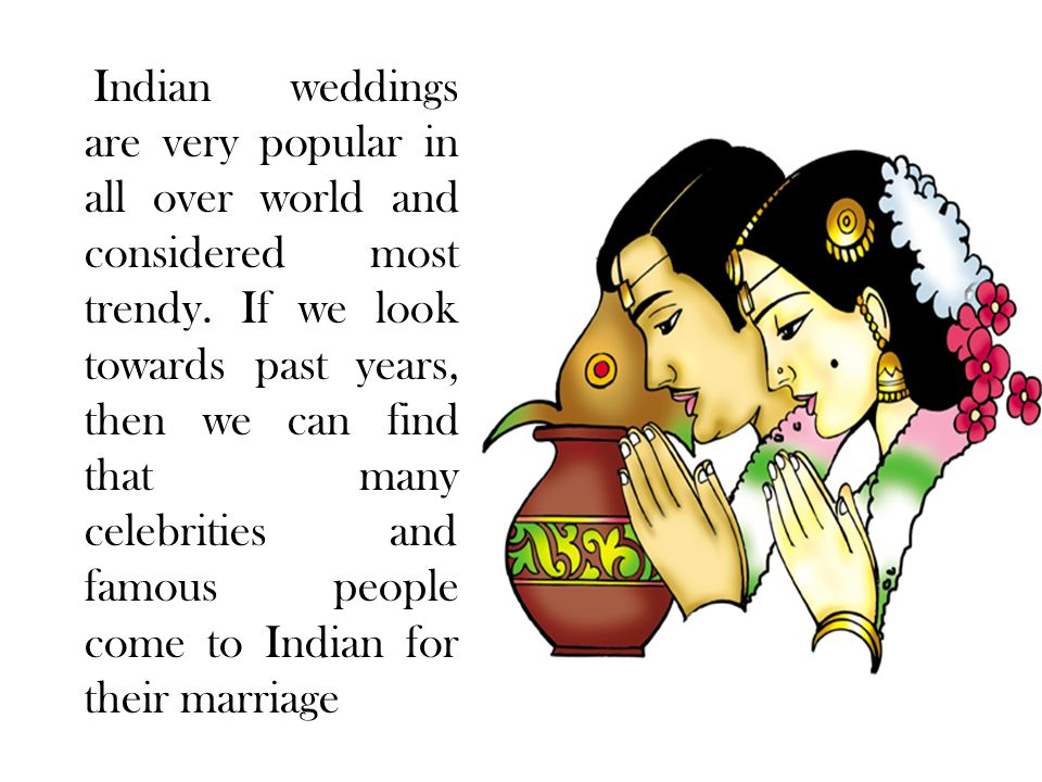 Indian weddings are very popular in all over world and considered most trendy.