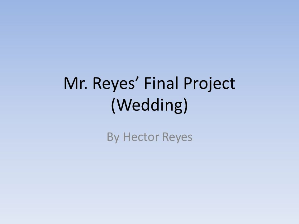 Mr. Reyes Final Project (Wedding) By Hector Reyes