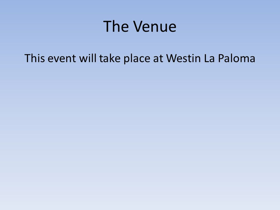 The Venue This event will take place at Westin La Paloma