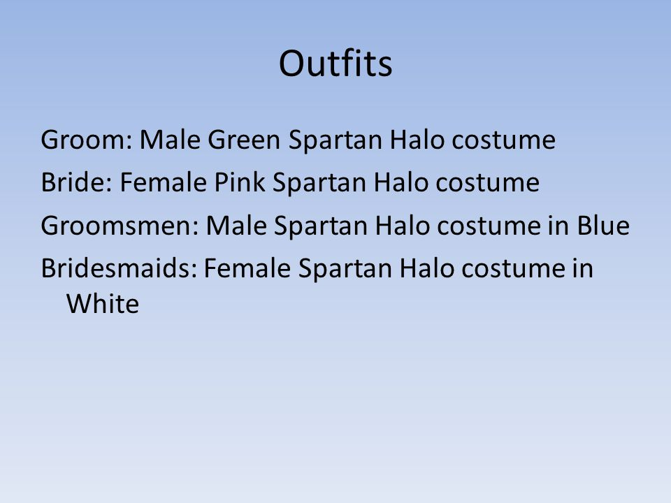 Outfits Groom: Male Green Spartan Halo costume Bride: Female Pink Spartan Halo costume Groomsmen: Male Spartan Halo costume in Blue Bridesmaids: Female Spartan Halo costume in White