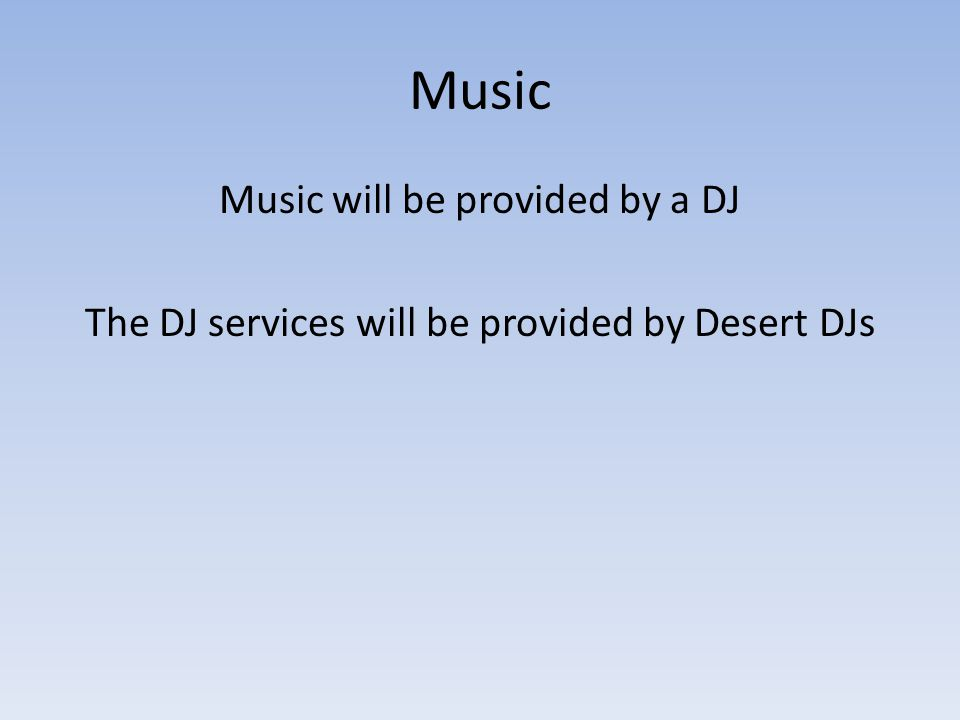 Music Music will be provided by a DJ The DJ services will be provided by Desert DJs