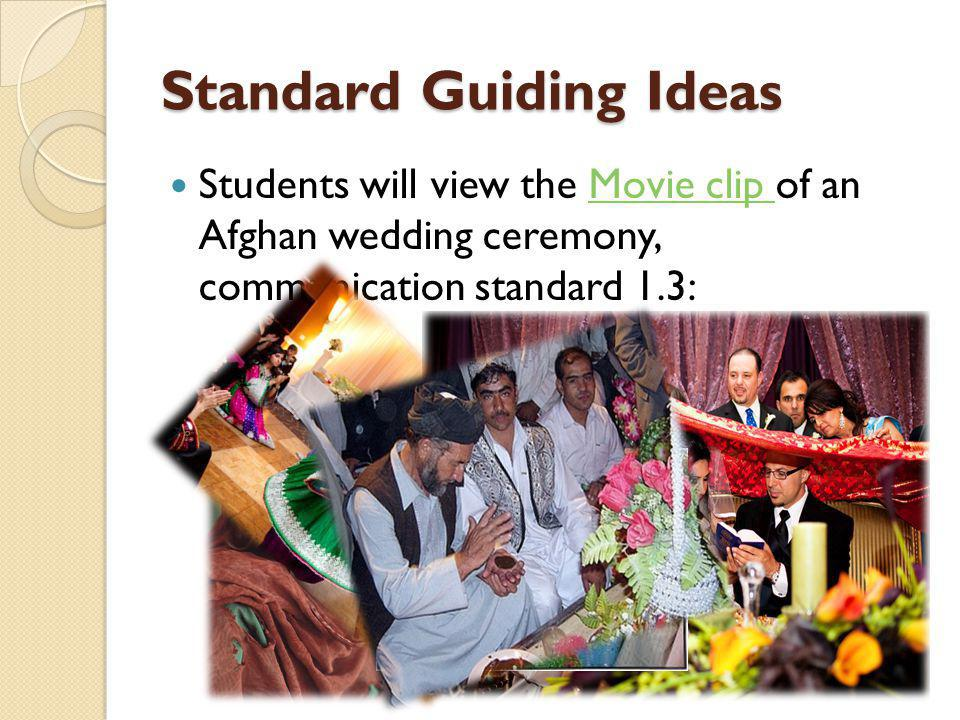 Standard Guiding Ideas Students will view the Movie clip of an Afghan wedding ceremony, communication standard 1.3:Movie clip