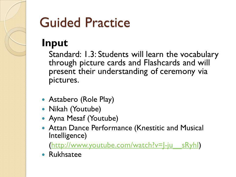 Guided Practice Input Standard: 1.3: Students will learn the vocabulary through picture cards and Flashcards and will present their understanding of ceremony via pictures.