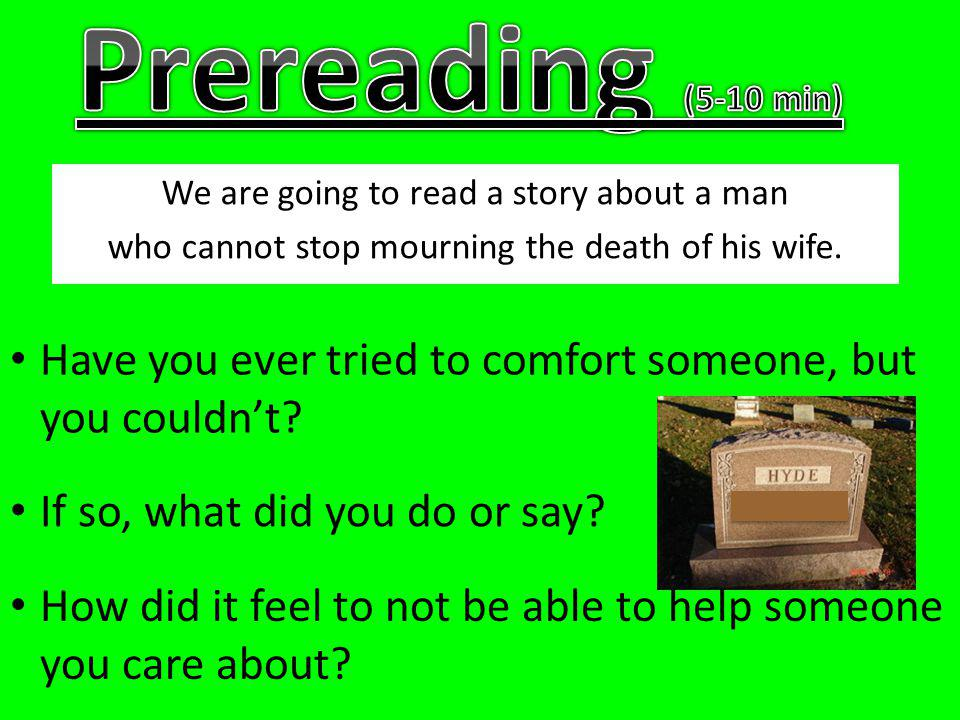 We are going to read a story about a man who cannot stop mourning the death of his wife.