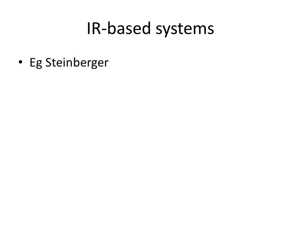 IR-based systems Eg Steinberger