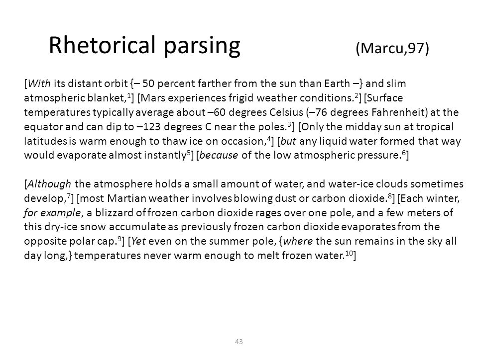 43 Rhetorical parsing (Marcu,97) [With its distant orbit {– 50 percent farther from the sun than Earth –} and slim atmospheric blanket, 1 ] [Mars experiences frigid weather conditions.