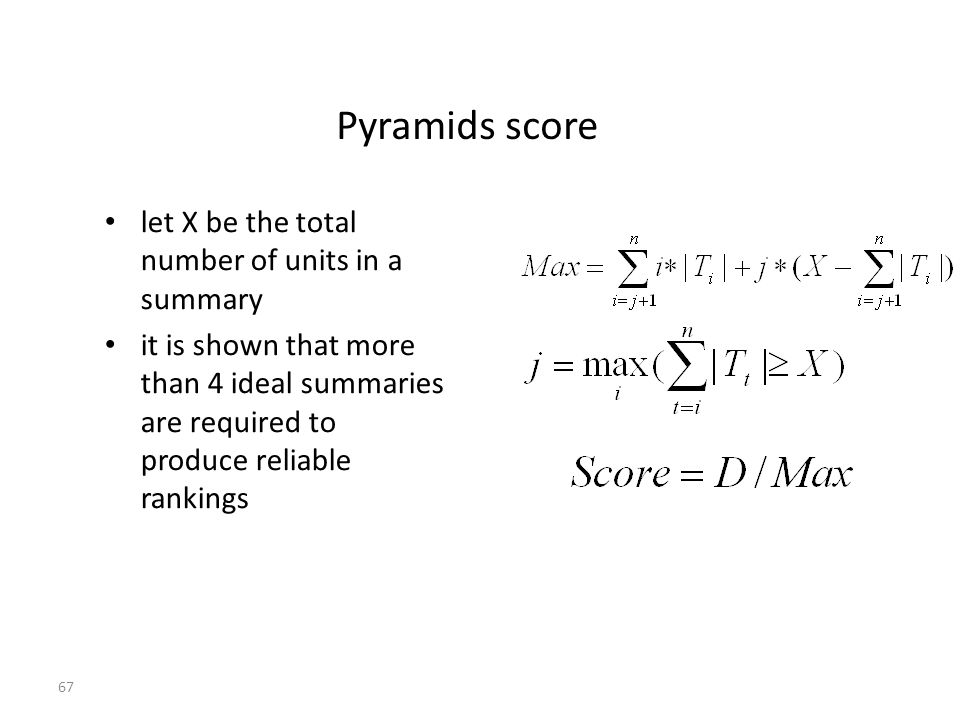 67 Pyramids score let X be the total number of units in a summary it is shown that more than 4 ideal summaries are required to produce reliable rankings
