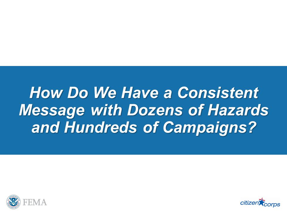 How Do We Have a Consistent Message with Dozens of Hazards and Hundreds of Campaigns