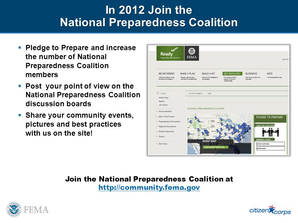In 2012 Join the National Preparedness Coalition Pledge to Prepare and increase the number of National Preparedness Coalition members Post your point of view on the National Preparedness Coalition discussion boards Share your community events, pictures and best practices with us on the site.