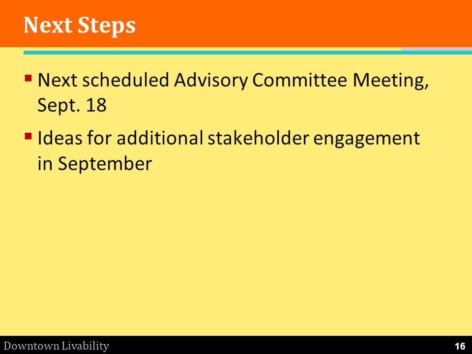 Downtown Livability Next Steps Next scheduled Advisory Committee Meeting, Sept.