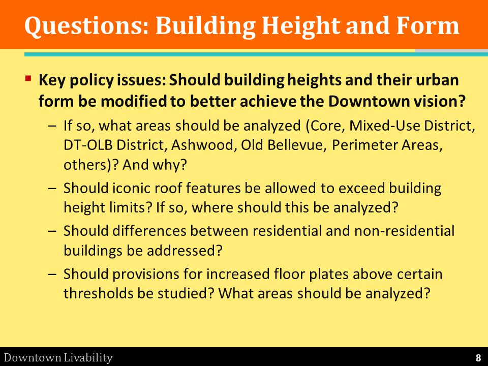 Downtown Livability Questions: Building Height and Form Key policy issues: Should building heights and their urban form be modified to better achieve the Downtown vision.