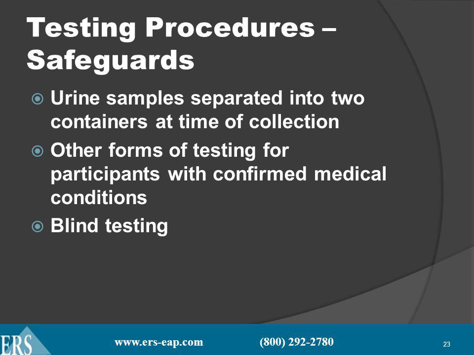 www.ers-eap.com (800) 292-2780 23 Testing Procedures – Safeguards Urine samples separated into two containers at time of collection Other forms of testing for participants with confirmed medical conditions Blind testing