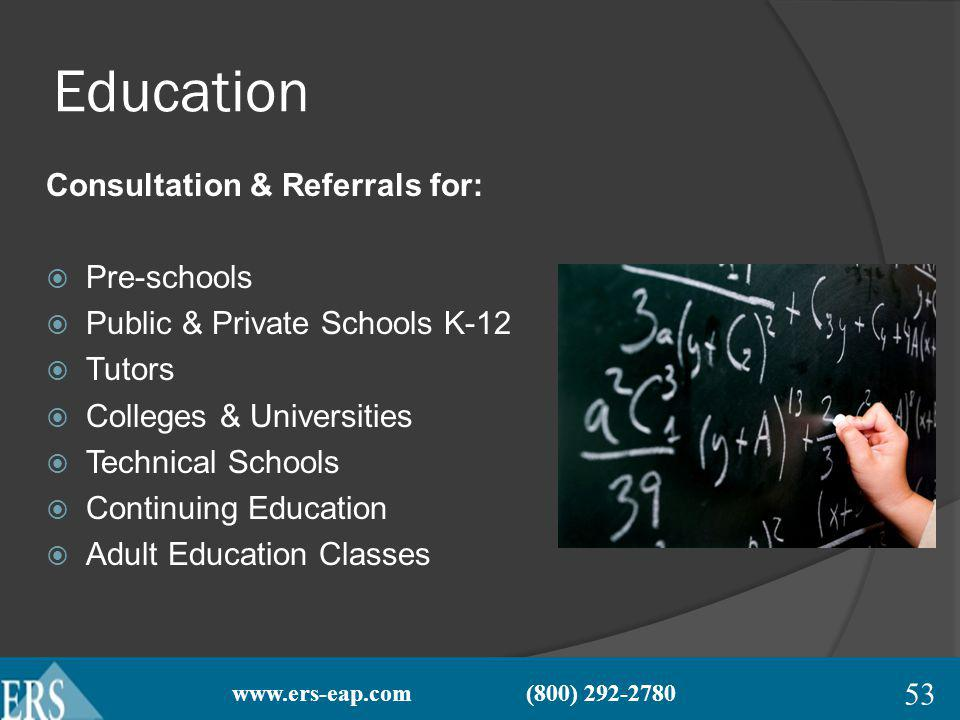 www.ers-eap.com (800) 292-2780 Education Consultation & Referrals for: Pre-schools Public & Private Schools K-12 Tutors Colleges & Universities Technical Schools Continuing Education Adult Education Classes 53