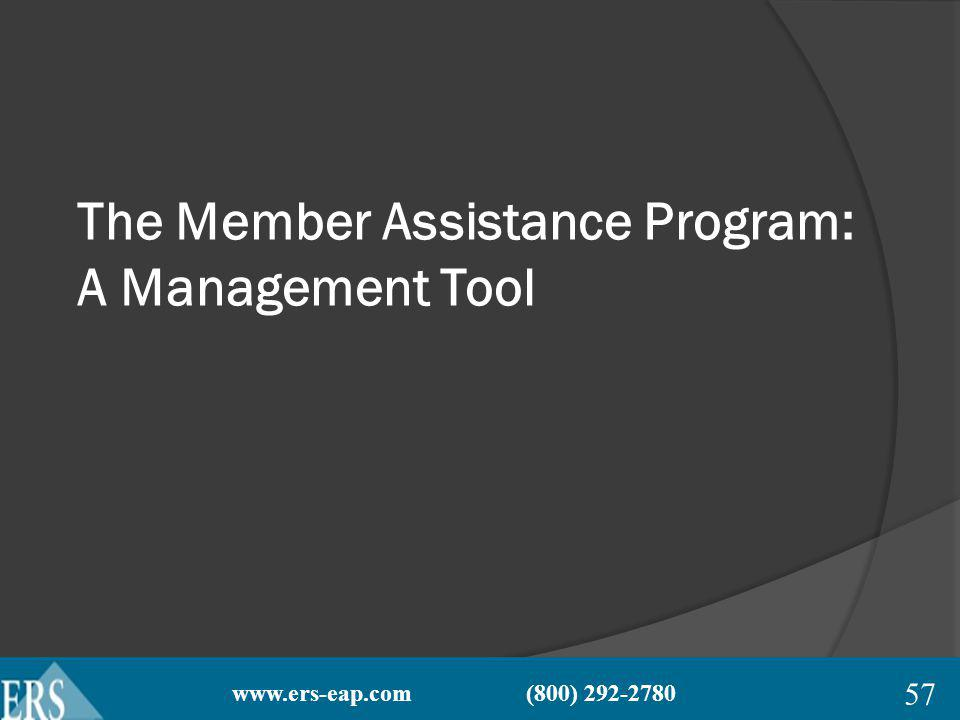 www.ers-eap.com (800) 292-2780 The Member Assistance Program: A Management Tool 57