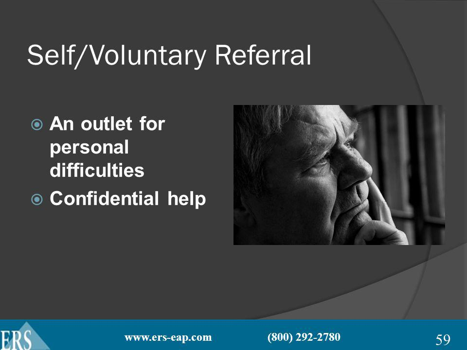 www.ers-eap.com (800) 292-2780 Self/Voluntary Referral An outlet for personal difficulties Confidential help 59