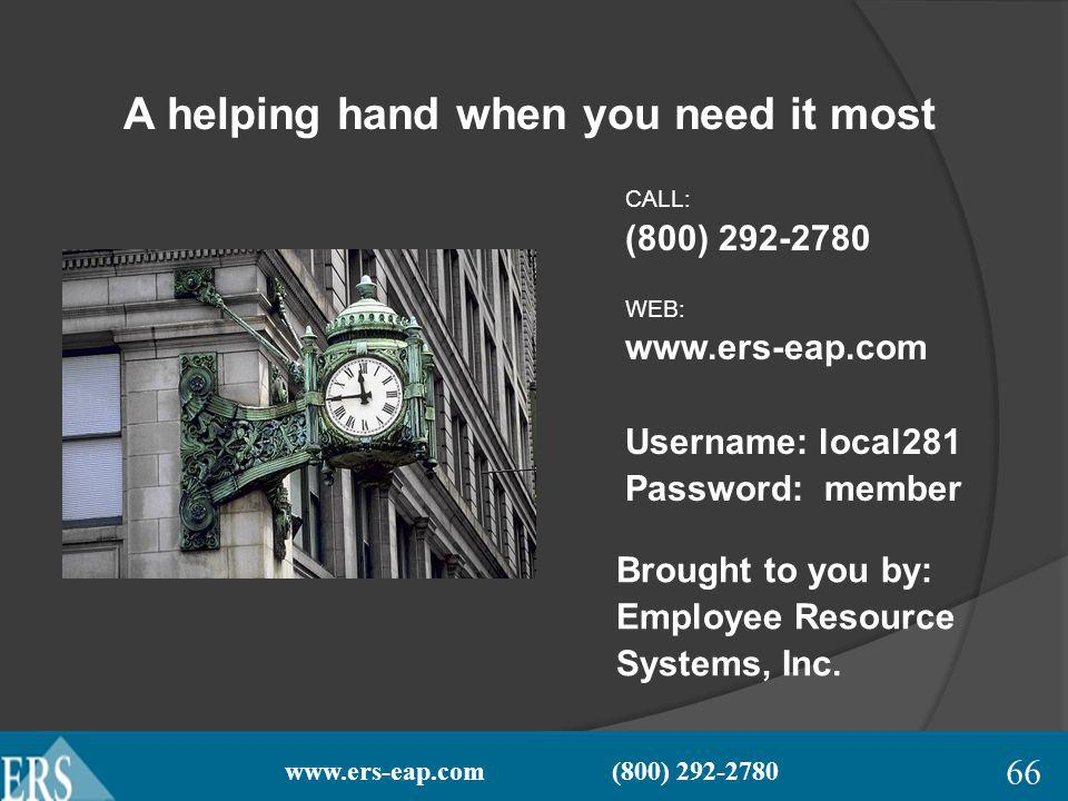 www.ers-eap.com (800) 292-2780 A helping hand when you need it most CALL: (800) 292-2780 WEB: www.ers-eap.com Username: local281 Password: member Brought to you by: Employee Resource Systems, Inc.