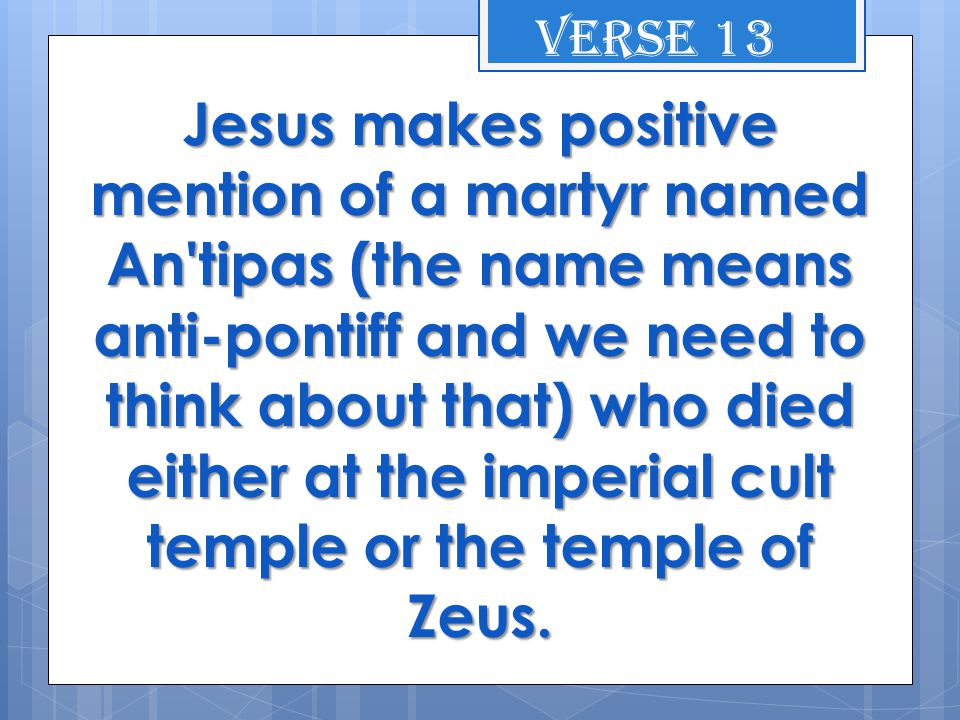 Jesus makes positive mention of a martyr named An tipas (the name means anti-pontiff and we need to think about that) who died either at the imperial cult temple or the temple of Zeus.