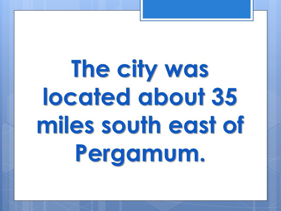 The city was located about 35 miles south east of Pergamum.