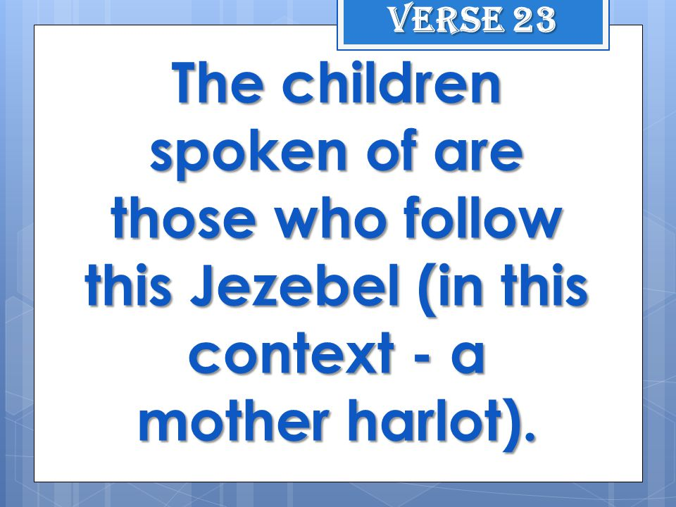 The children spoken of are those who follow this Jezebel (in this context - a mother harlot).