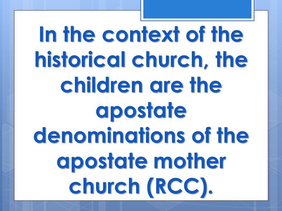 In the context of the historical church, the children are the apostate denominations of the apostate mother church (RCC).