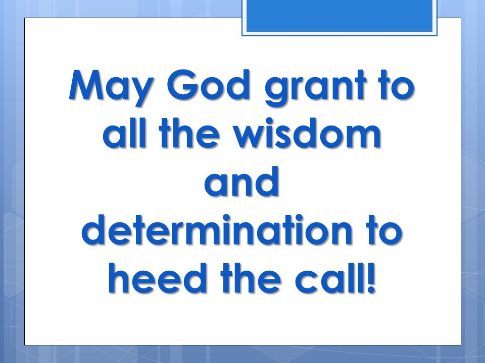 May God grant to all the wisdom and determination to heed the call!