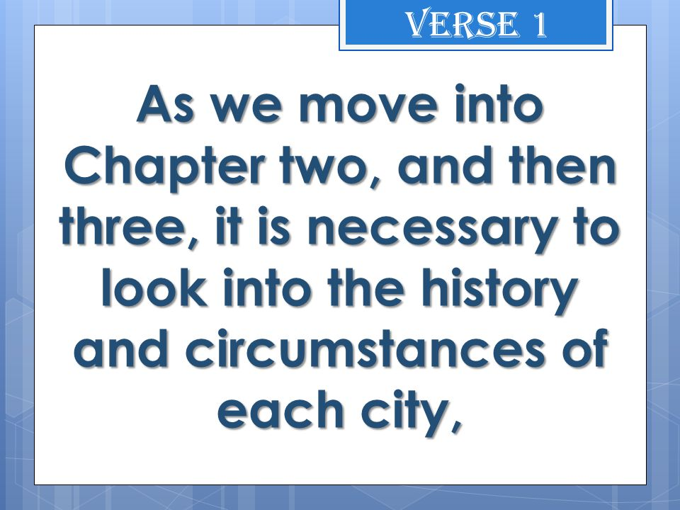 As we move into Chapter two, and then three, it is necessary to look into the history and circumstances of each city, Verse 1