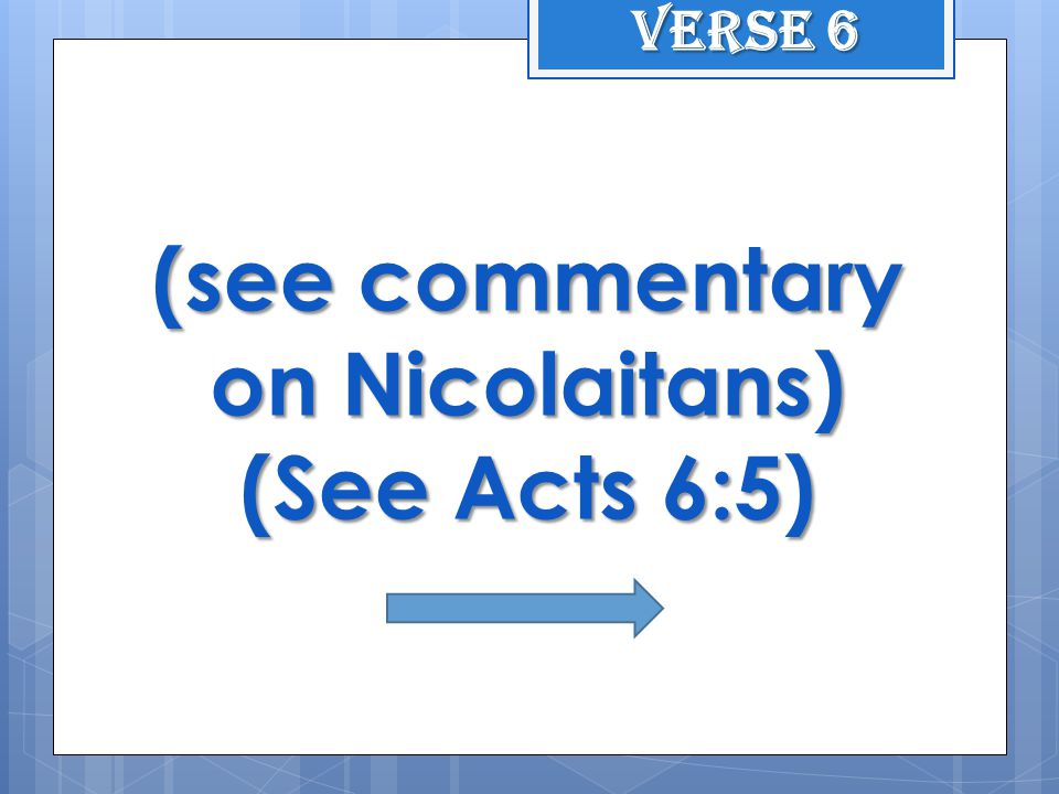 (see commentary on Nicolaitans) (See Acts 6:5) Verse 6