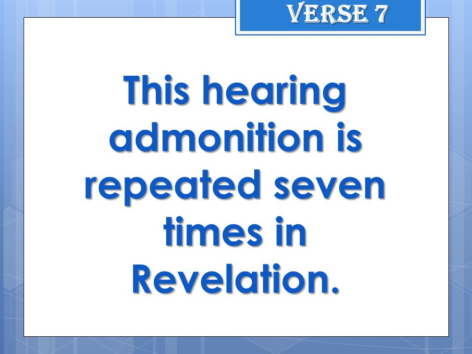 This hearing admonition is repeated seven times in Revelation. Verse 7
