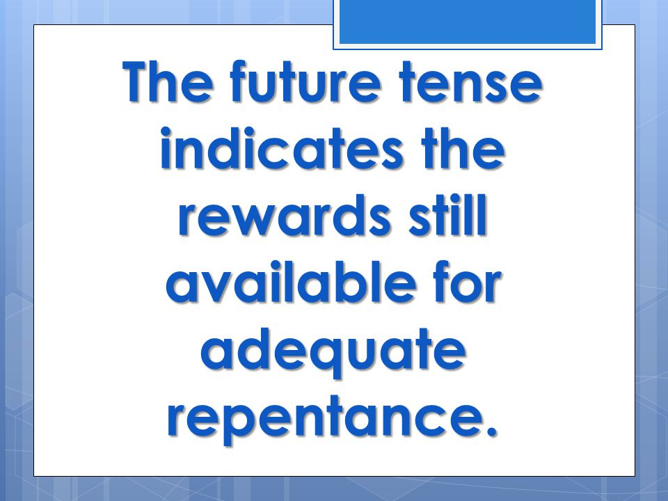 The future tense indicates the rewards still available for adequate repentance.